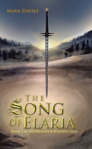 The Song of Elaria - Book 2 in the Weavers & Wyrders Saga ebook by Mark Davies