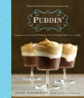 Puddin' - Luscious and Unforgettable Puddings, Parfaits, Pudding Cakes, Pies, and Pops ebook by Clio Goodman,Adeena Sussman