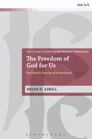 The Freedom of God for Us - Karl Barth's Doctrine of Divine Aseity ebook by Brian D. Asbill