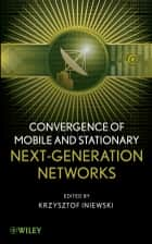 Convergence of Mobile and Stationary Next-Generation Networks ebook by Krzysztof Iniewski
