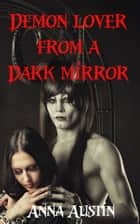 Demon Lover from a Dark Mirror ebook by Anna Austin