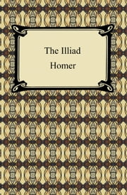 The Iliad (The Samuel Butler Prose Translation) ebook by Homer
