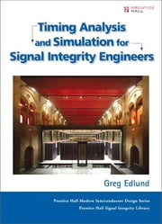 Timing Analysis and Simulation for Signal Integrity Engineers ebook by Greg Edlund