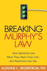 Breaking Murphy's Law - How Optimists Get What They Want from Life - and Pessimists Can Too ebook by Suzanne C. Segerstrom, PhD