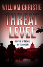 Threat Level - A Novel of the War on Terror ebook by William Christie