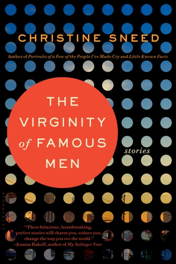 The Virginity of Famous Men ebook by Christine Sneed