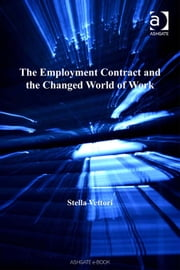 The Employment Contract and the Changed World of Work ebook by Professor Stella Vettori,Professor David Crowther