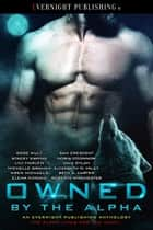 Owned by the Alpha Ebook di Rose Wulf, Stacey Espino, Lily Harlem,...