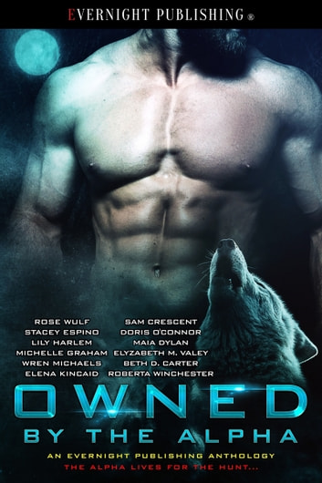 Owned by the Alpha ebook by Rose Wulf,Elyzabeth M. VaLey,Maia Dylan,Lily Harlem,Roberta Winchester,Michelle Graham,Elena Kincaid,Stacey Espino,Doris O'Connor,Beth D. Carter,Wren Michaels,Sam Crescent