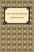 A Raw Youth ebook by Fyodor Dostoevsky
