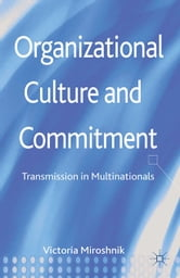 Organizational Culture and Commitment - Transmission in Multinationals ebook by V. Miroshnik