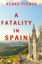 A Fatality in Spain (A Year in Europe—Book 4) ebook by Blake Pierce