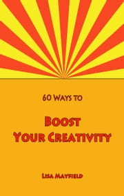60 Ways to Boost Your Creativity ebook by Lisa Mayfield