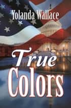 True Colors eBook by Yolanda Wallace