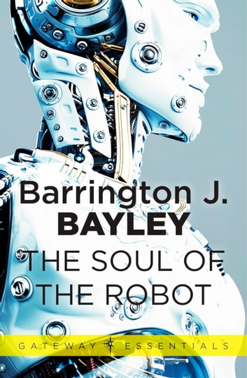 The Soul of the Robot - The Soul of the Robot Book 1 ebook by Barrington J. Bayley