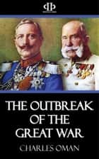 The Outbreak of the Great War ebook by Charles Oman