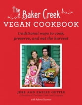 Baker Creek Vegan Cookbook - Traditional Ways to Cook, Preserve, and Eat the Harvest ebook by Jere and Emilee Gettle