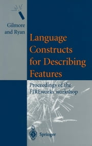 Language Constructs for Describing Features - Proceedings of the FIREworks workshop ebook by Stephen Gilmore,Mark D. Ryan