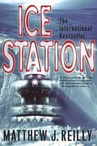 Ice Station - A Shane Schofield Thriller ebook by Matthew Reilly