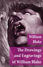 The Drawings and Engravings of William Blake (Fully Illustrated) ebook by William Blake