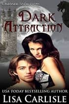 Dark Attraction (a Chateau Seductions boxed set) ebook by Lisa Carlisle