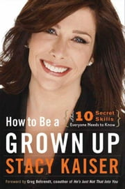 How to Be a Grown Up - The Ten Secret Skills Everyone Needs to Know ebook by Stacy Kaiser