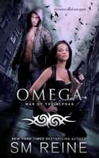 Omega - War of the Alphas, #1 ebook by SM Reine