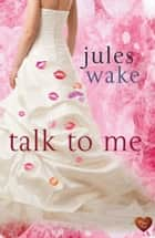 Talk to Me ebook by Jules Wake