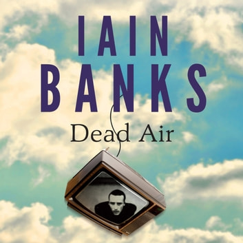 Dead Air audiobook by Iain Banks
