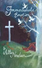 Immaculate Emotion ebook by Alta Newlun
