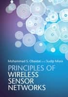 Principles of Wireless Sensor Networks ebook by Sudip Misra, Mohammad S. Obaidat