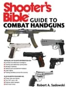 Shooter's Bible Guide to Combat Handguns ebook by Robert A. Sadowski