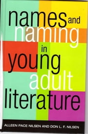Names and Naming in Young Adult Literature ebook by Alleen Pace Nilsen,Don L. F. Nilsen