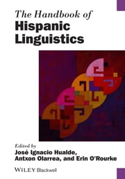 The Handbook of Hispanic Linguistics ebook by Antxon Olarrea, Erin O'Rourke, José Ignacio Hualde