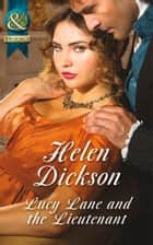 Lucy Lane and the Lieutenant (Mills & Boon Historical) ebook by Helen Dickson
