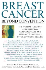 Breast Cancer: Beyond Convention - The world's Foremost Authorities on Complementary and alternative Medicine Offer Advice on Healing ebook by Mary Tagliaferri, M.D.,Isaac Cohen, M.D.,Debu Tripathy, M.D.