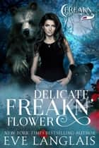 Delicate Freakn' Flower ebook by