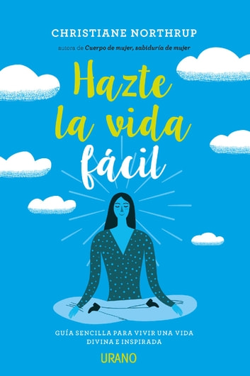 Hazte la vida fácil ebook by CHRISTIANE NORTHRUP