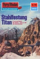 "Perry Rhodan 709: Stahlfestung Titan (Heftroman) - Perry Rhodan-Zyklus ""Aphilie"" ebook by William Voltz"