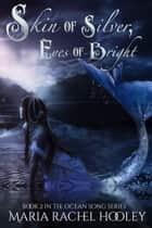 Skin of Silver, Eyes of Bright ebook by Maria Rachel Hooley