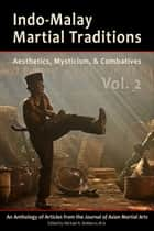 Indo-Malay Martial Traditions: Aesthetics, Mysticism, & Combatives, Vol. 2 ebook by Michael DeMarco, Kirstin Pauka, Chris Parker