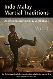 Indo-Malay Martial Traditions: Aesthetics, Mysticism, & Combatives, Vol. 2 ebook by Michael DeMarco,Kirstin Pauka,Chris Parker