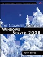 The Complete Guide to Windows Server 2008 ebook by John Savill