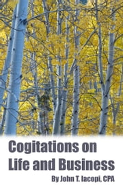 Cogitations on Life and Business ebook by John Iacopi
