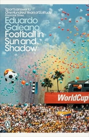 Football in Sun and Shadow ebook by Eduardo Galeano
