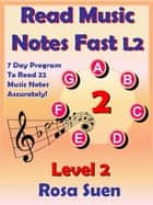 Read Music Notes Fast Level 2 - 7 Day Program to Read 22 Music Notes Accurately - Read Music Notes Fast, #1 ebook by Rosa Suen