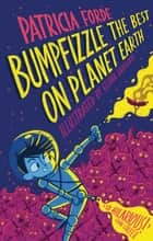 Bumpfizzle the Best on Planet Earth ebook by Patricia Forde, Elīna Brasliņa