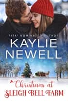 Christmas at Sleigh Bell Farm ebook by Kaylie Newell