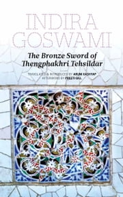 The Bronze Sword of Thengphakhri Tehsildar ebook by Indira Goswami,Aruni Kashyap