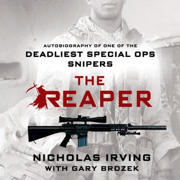 The Reaper - Autobiography of One of the Deadliest Special Ops Snipers audiobook by Nicholas Irving,Gary Brozek